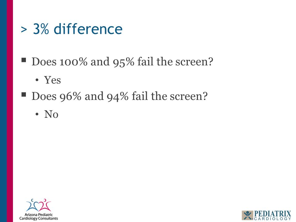 > 3% difference  Does 100% and 95% fail the screen Yes  Does 96% and 94% fail the screen No