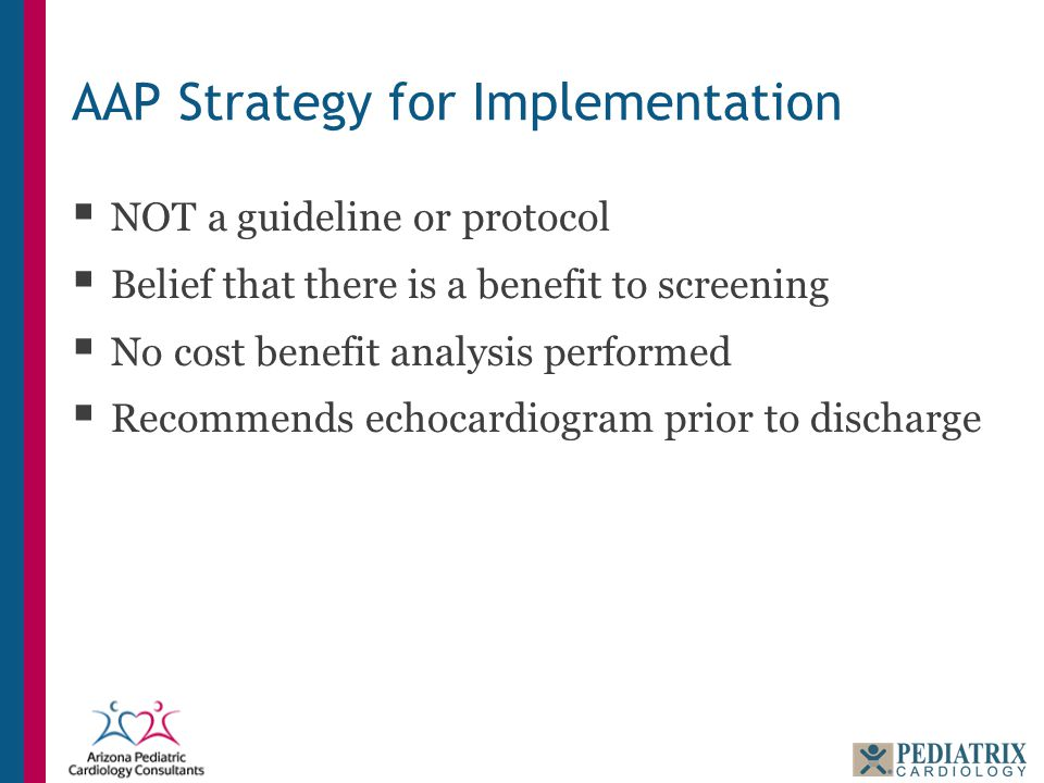 AAP Strategy for Implementation  NOT a guideline or protocol  Belief that there is a benefit to screening  No cost benefit analysis performed  Rec