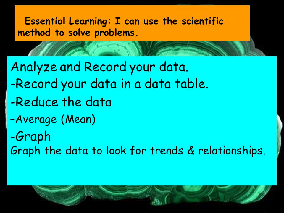 Analyze and Record your data.-Record your data in a data table.