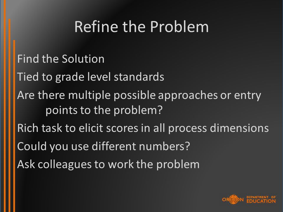 Refine the Problem Find the Solution Tied to grade level standards Are there multiple possible approaches or entry points to the problem.