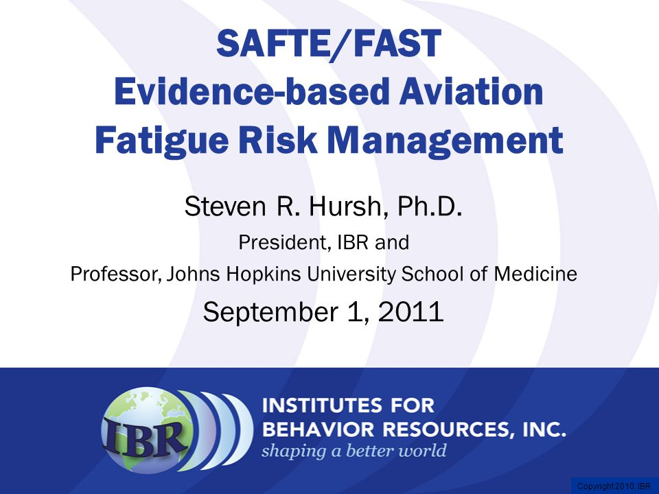 Copyright 2008, IBR Major Fatigue Factors ●Time of Day: between midnight and 0600 hrs.