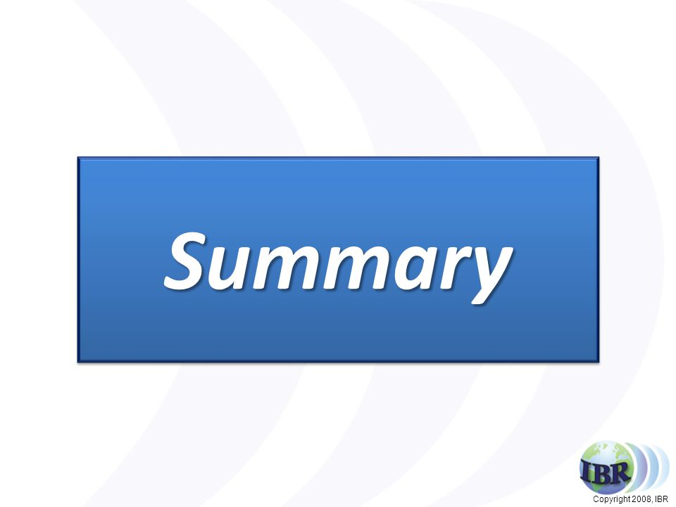 Copyright 2008, IBR SummarySummary