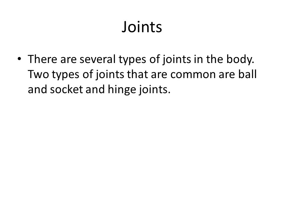 Joints There are several types of joints in the body.