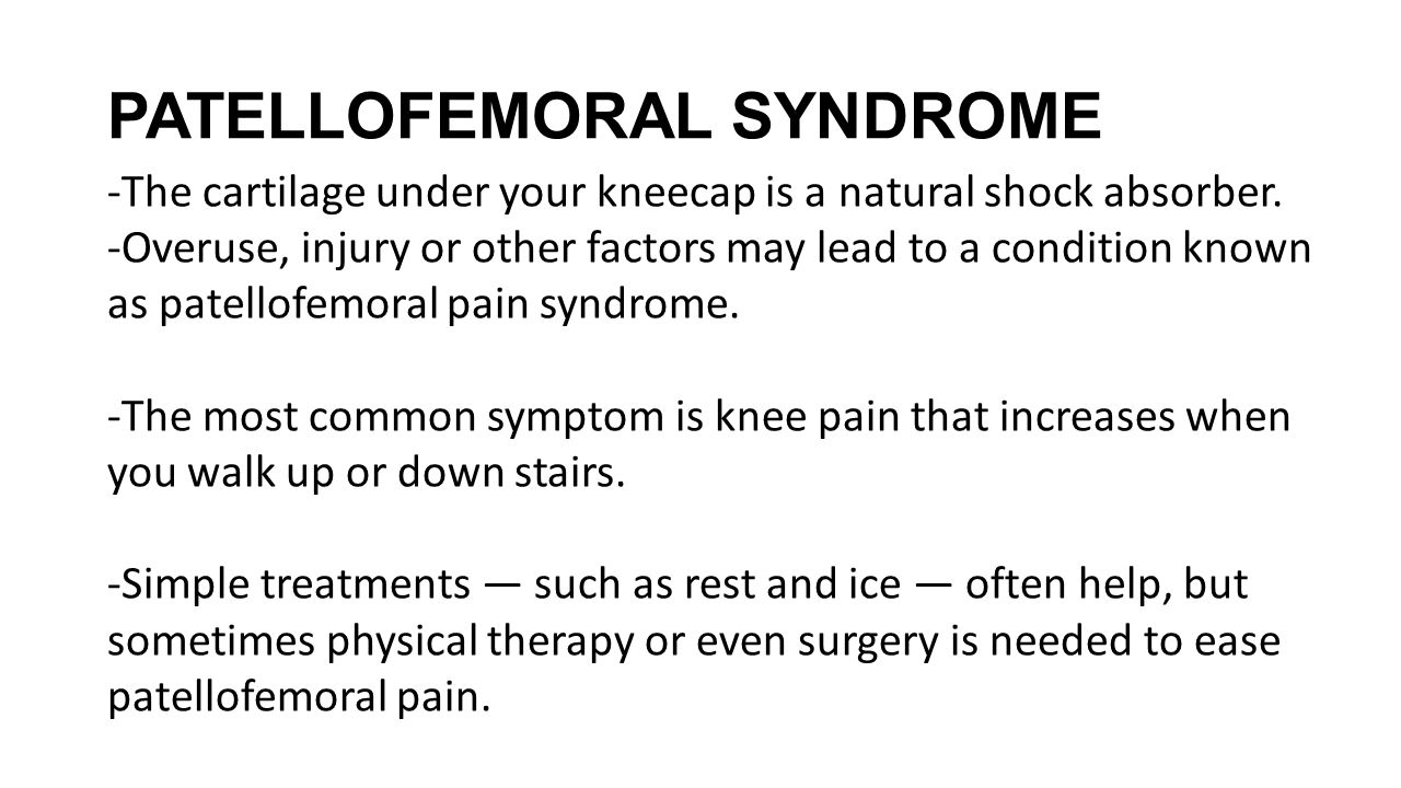 PATELLOFEMORAL SYNDROME -The cartilage under your kneecap is a natural shock absorber. -Overuse, injury or other factors may lead to a condition known