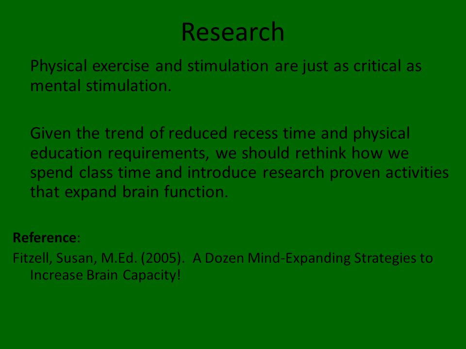 Research Physical exercise and stimulation are just as critical as mental stimulation. Given the trend of reduced recess time and physical education r