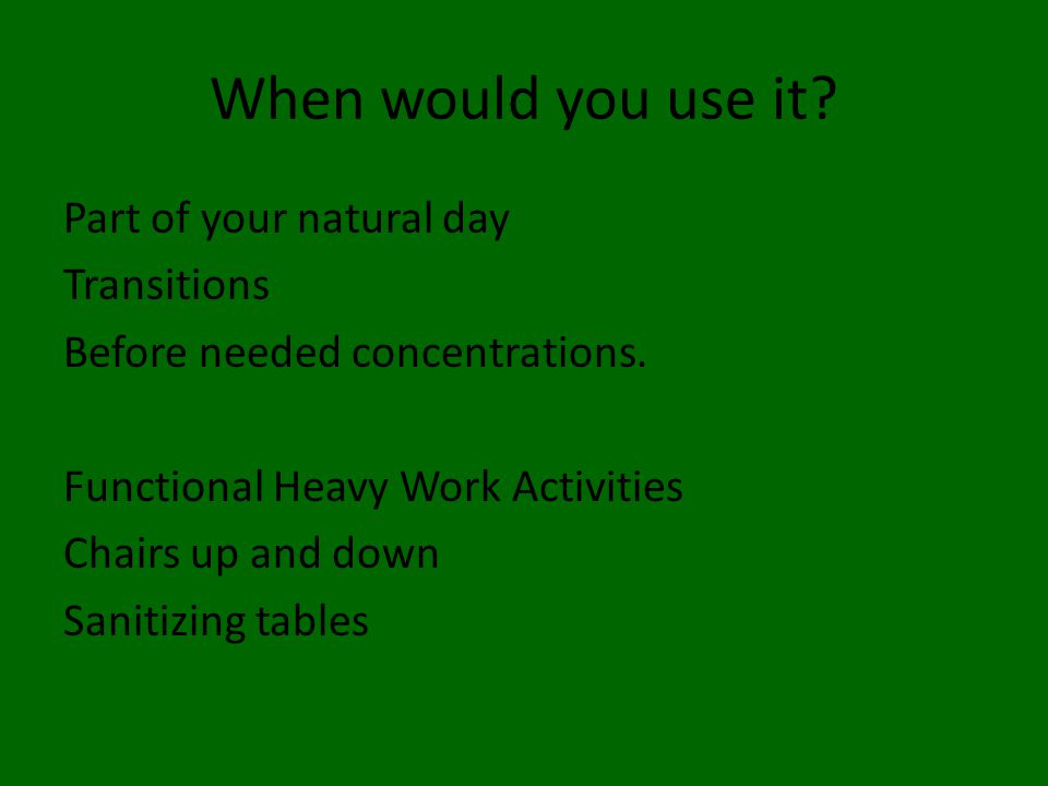 When would you use it. Part of your natural day Transitions Before needed concentrations.