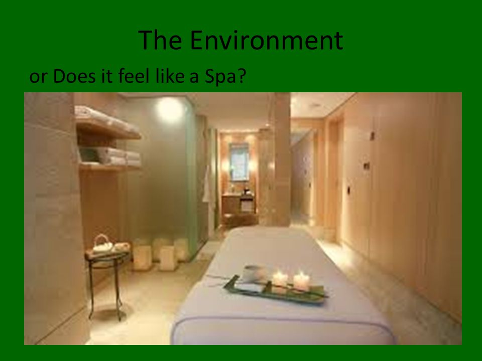The Environment or Does it feel like a Spa?