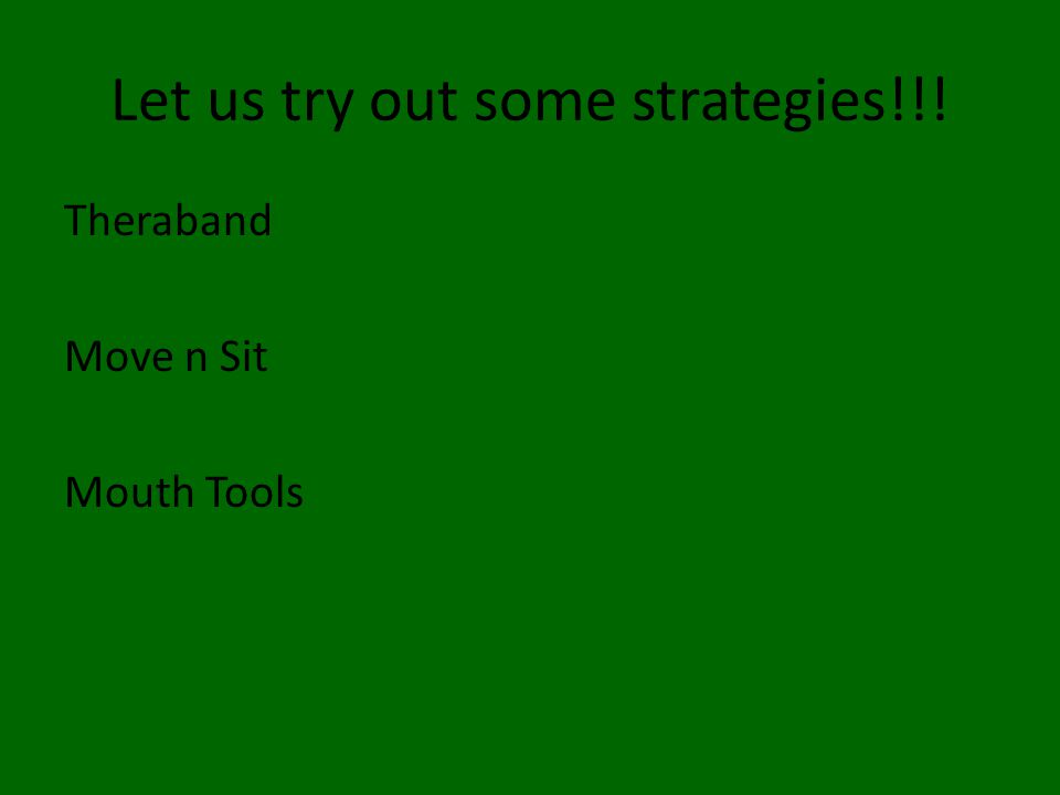 Let us try out some strategies!!! Theraband Move n Sit Mouth Tools