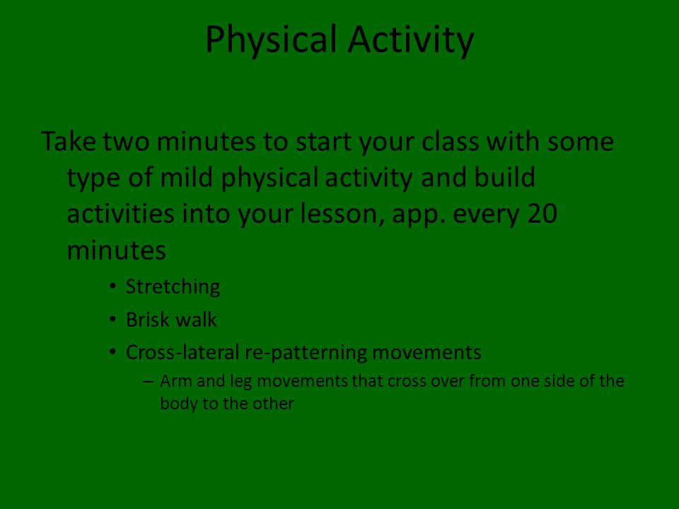 Physical Activity Take two minutes to start your class with some type of mild physical activity and build activities into your lesson, app.