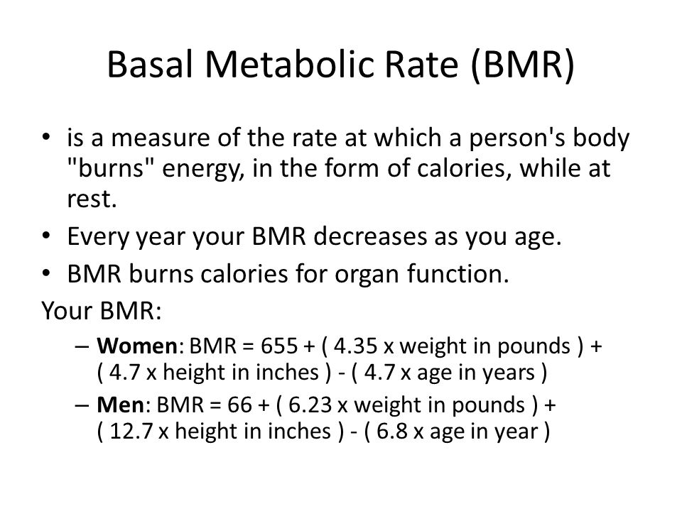Basal Metabolic Rate (BMR) is a measure of the rate at which a person s body burns energy, in the form of calories, while at rest.