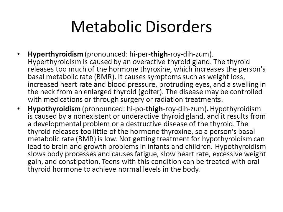 Metabolic Disorders Hyperthyroidism (pronounced: hi-per-thigh-roy-dih-zum).