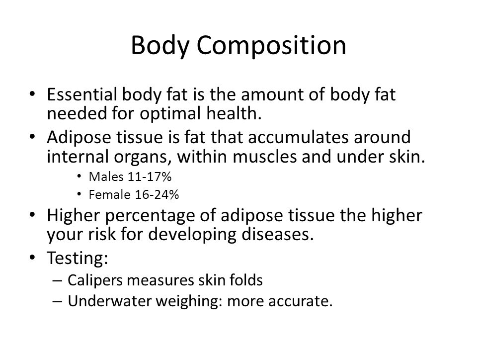 Body Composition Essential body fat is the amount of body fat needed for optimal health.