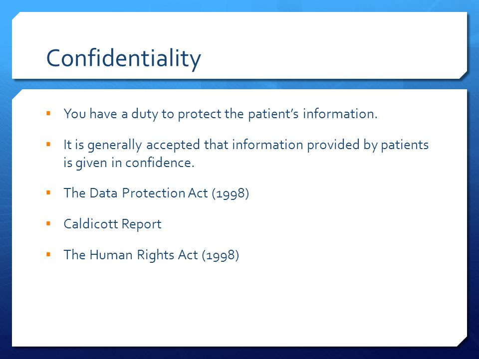 Confidentiality  You have a duty to protect the patient's information.