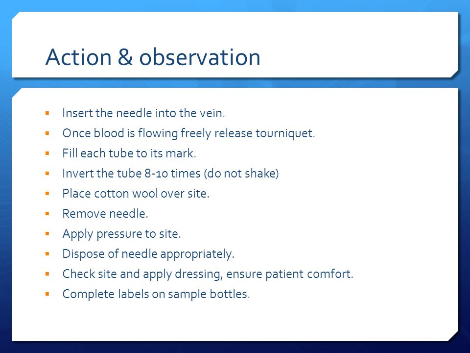 Action & observation  Insert the needle into the vein.