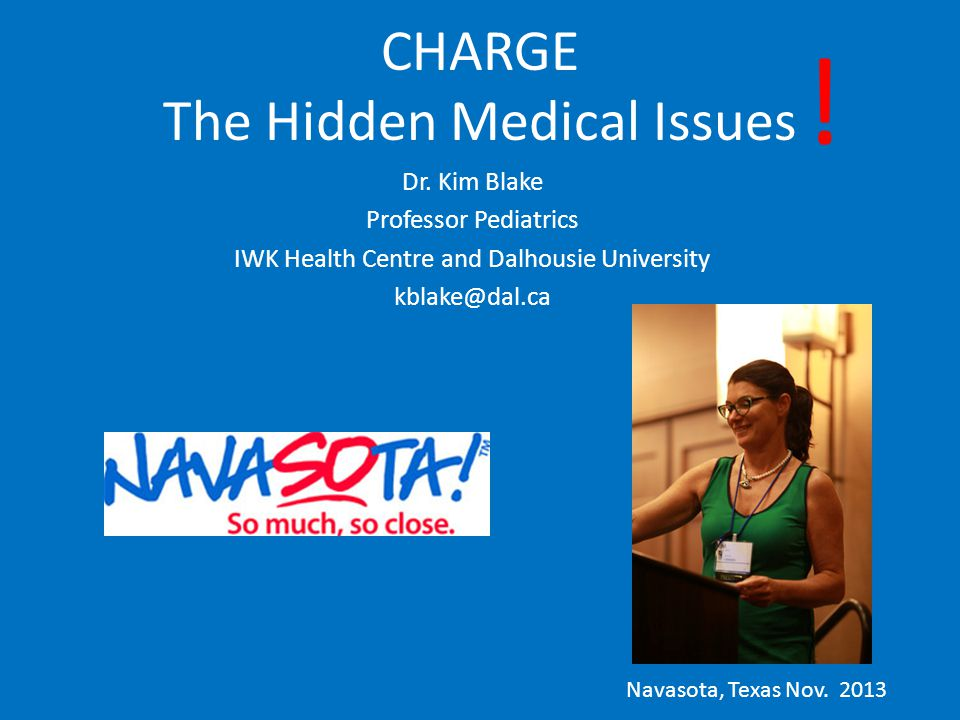 Navasota, Texas Nov. 2013 CHARGE The Hidden Medical Issues Dr.