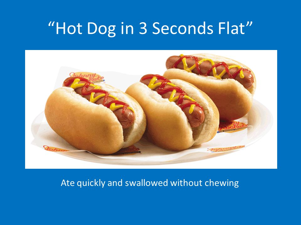 Hot Dog in 3 Seconds Flat Ate quickly and swallowed without chewing