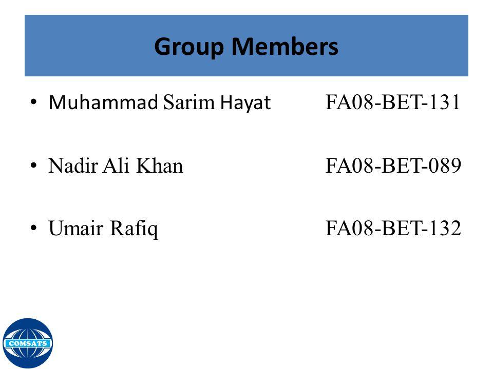 Group Members Muhammad Sarim Hayat FA08-BET-131 Nadir Ali KhanFA08-BET-089 Umair Rafiq FA08-BET-132