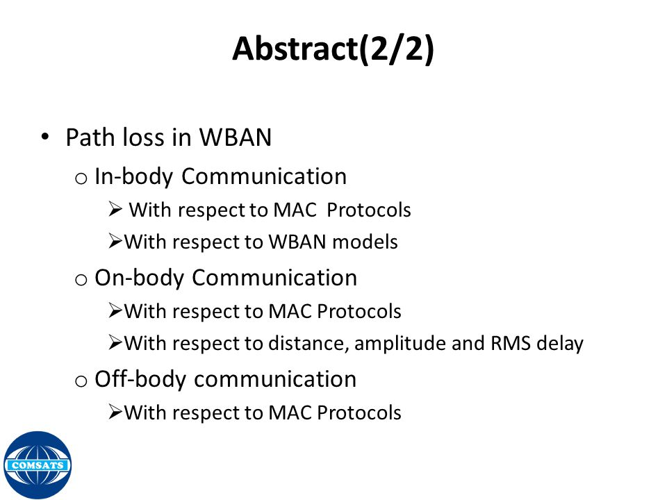 OUTLINE Abstract Introduction Summary of Architectures of WBANs Energy Efficient MAC Protocols MAC Frame structure Path Loss in WBAN Conclusion