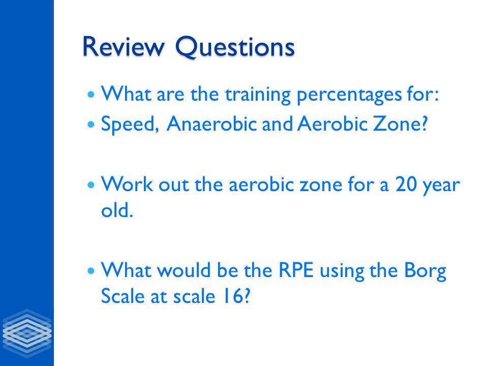 Review Questions What are the training percentages for: Speed, Anaerobic and Aerobic Zone.