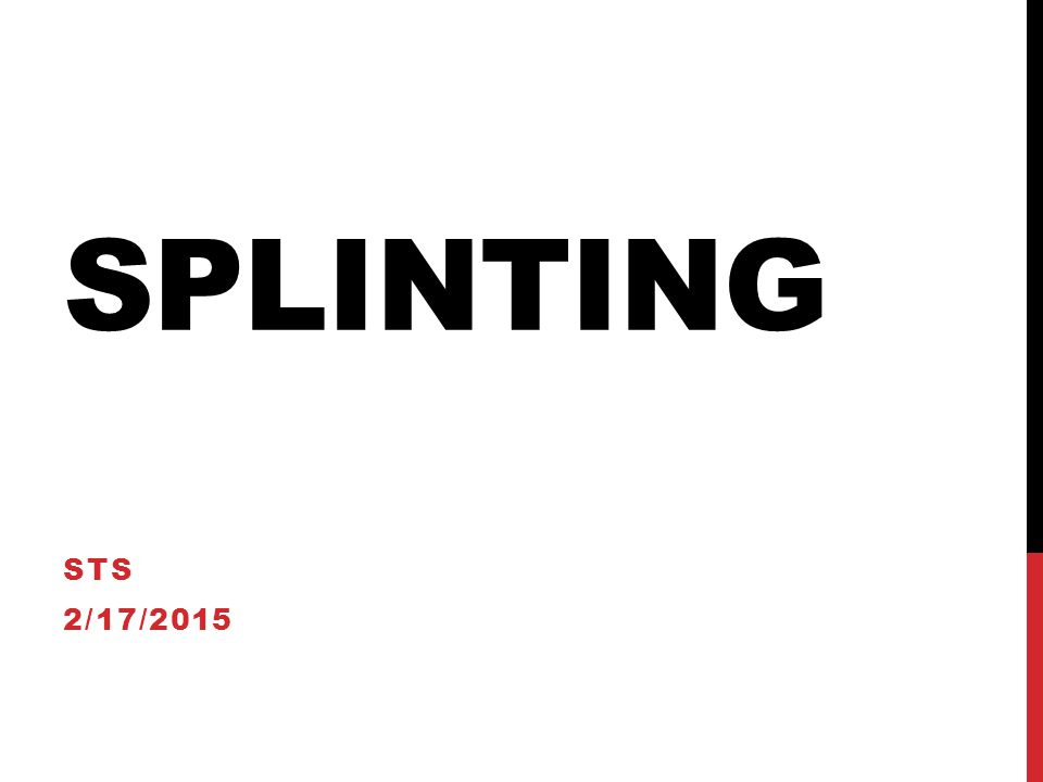 INDICATIONS FOR SPLINTING Fractures Sprains Joint infections Lacerations over joints Puncture wounds and animal bites of the hands or feet