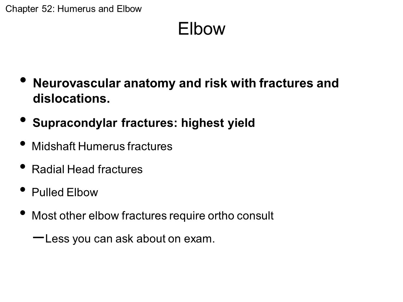 Elbow Neurovascular anatomy and risk with fractures and dislocations. Supracondylar fractures: highest yield Midshaft Humerus fractures Radial Head fr