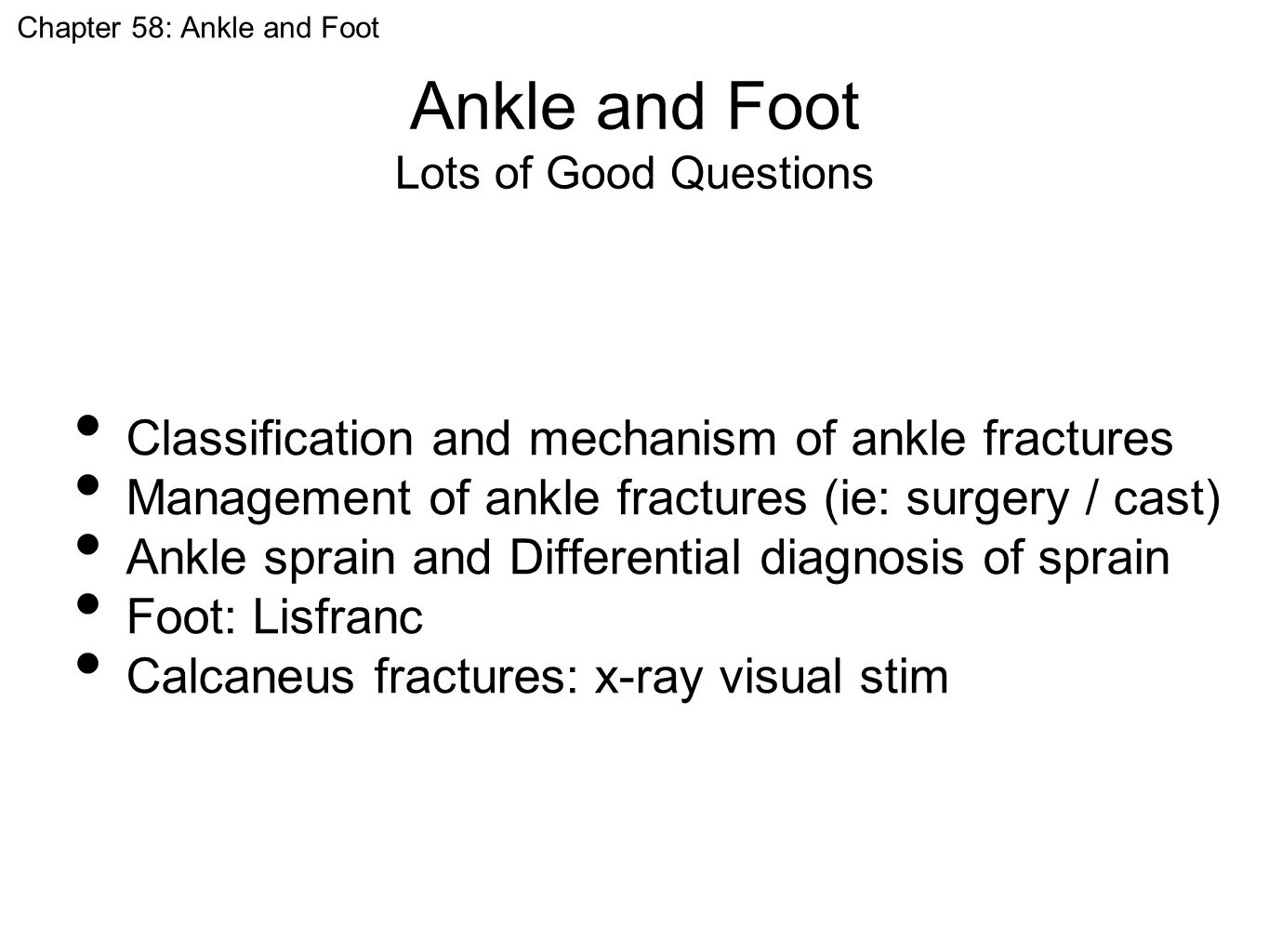 Ankle and Foot Lots of Good Questions Chapter 58: Ankle and Foot Classification and mechanism of ankle fractures Management of ankle fractures (ie: su