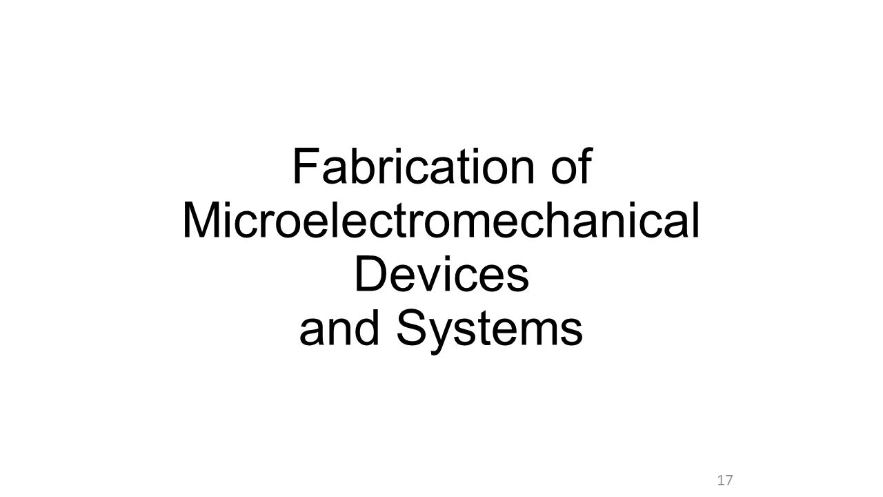Fabrication of Microelectromechanical Devices and Systems 17