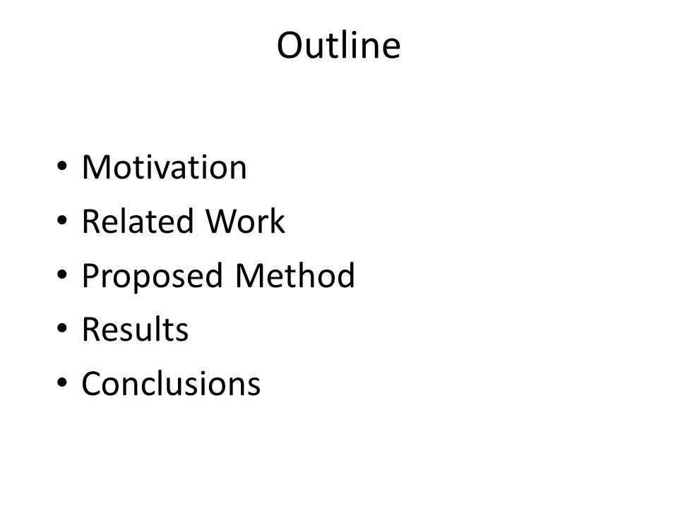 Outline Motivation Related Work Proposed Method Results Conclusions