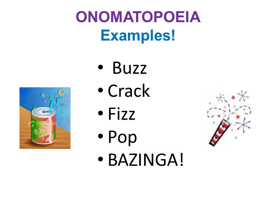 ONOMATOPOEIA Examples! Buzz Crack Fizz Pop BAZINGA!