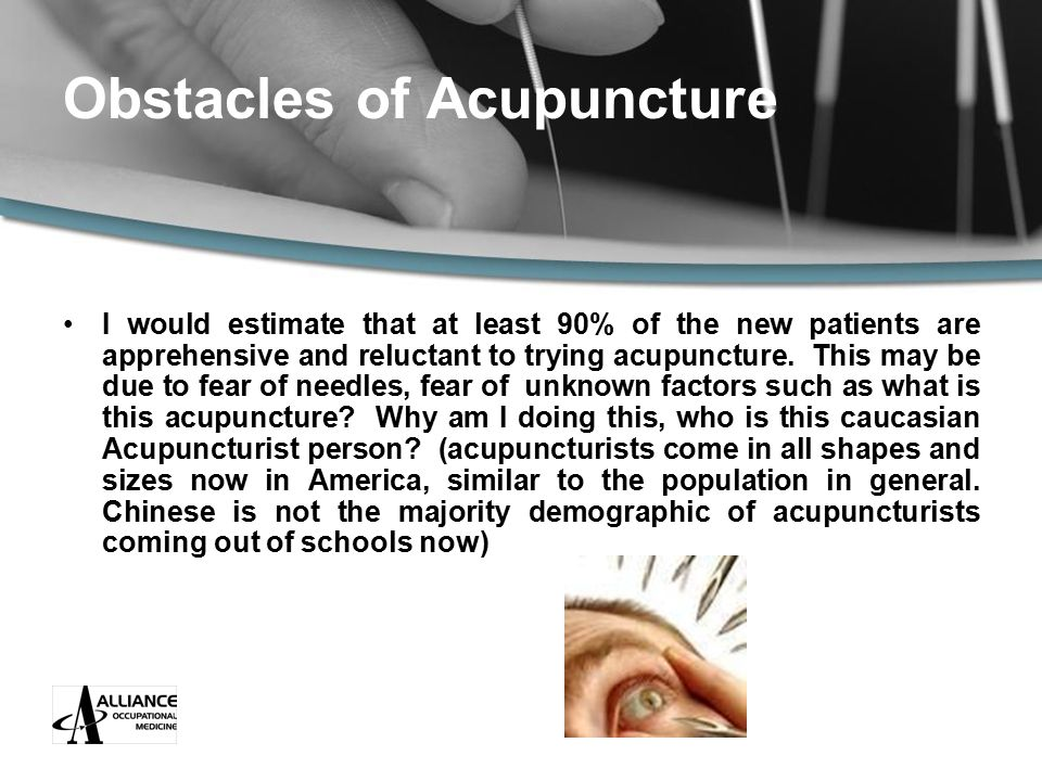 Obstacles of Acupuncture I would estimate that at least 90% of the new patients are apprehensive and reluctant to trying acupuncture.