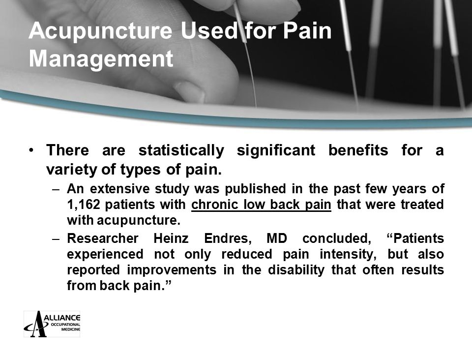 Acupuncture Used for Pain Management There are statistically significant benefits for a variety of types of pain.