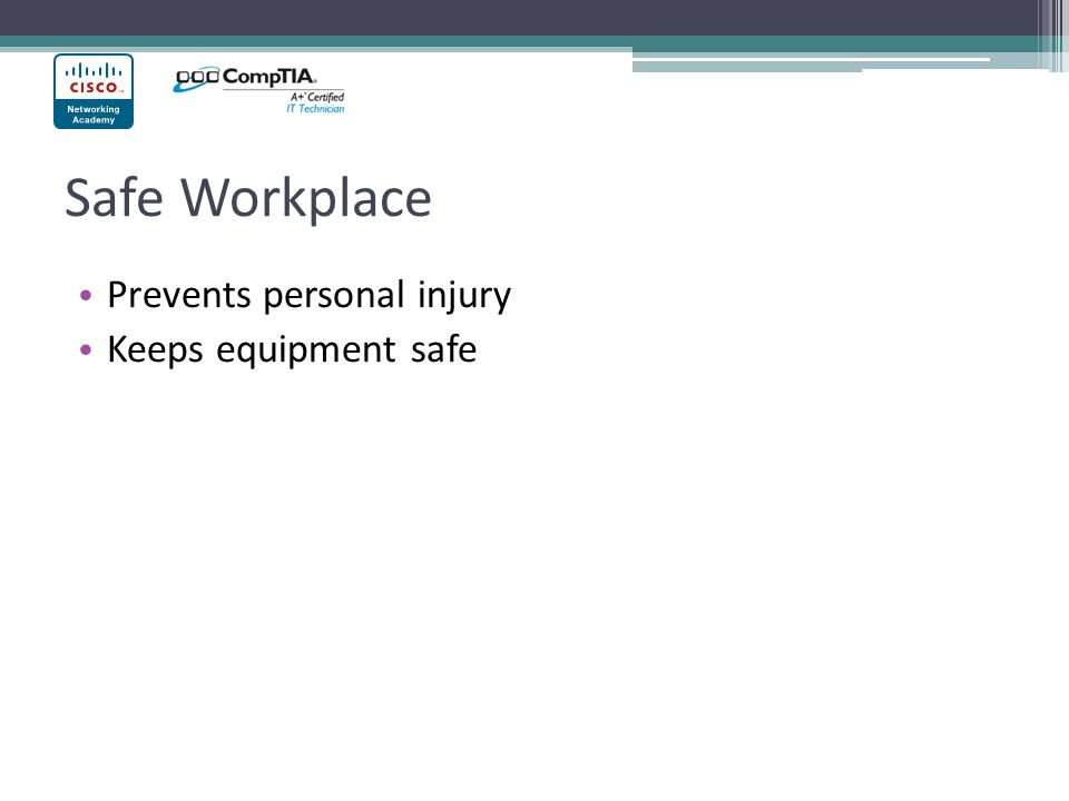 Safe Workplace Prevents personal injury Keeps equipment safe