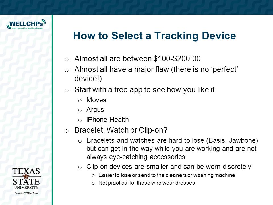How to Select a Tracking Device o Almost all are between $100-$200.00 o Almost all have a major flaw (there is no 'perfect' device!) o Start with a fr