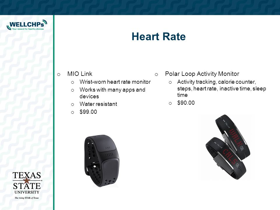Heart Rate o MIO Link o Wrist-worn heart rate monitor o Works with many apps and devices o Water resistant o $99.00 o Polar Loop Activity Monitor o Ac