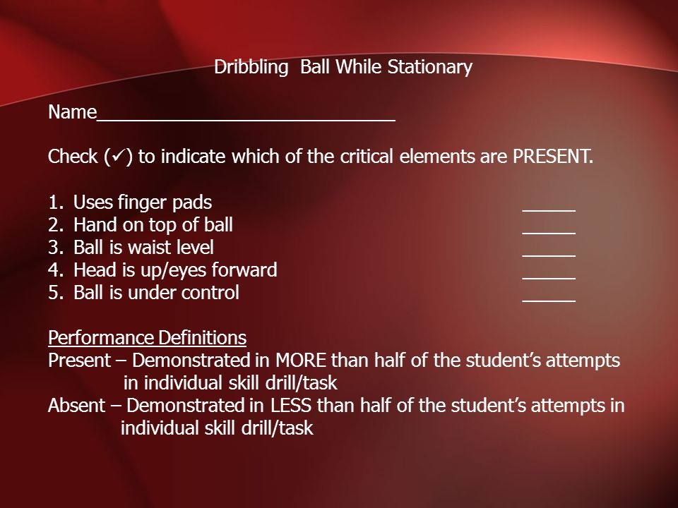 Dribbling Ball While Stationary Name_____________________________ Check ( ) to indicate which of the critical elements are PRESENT.