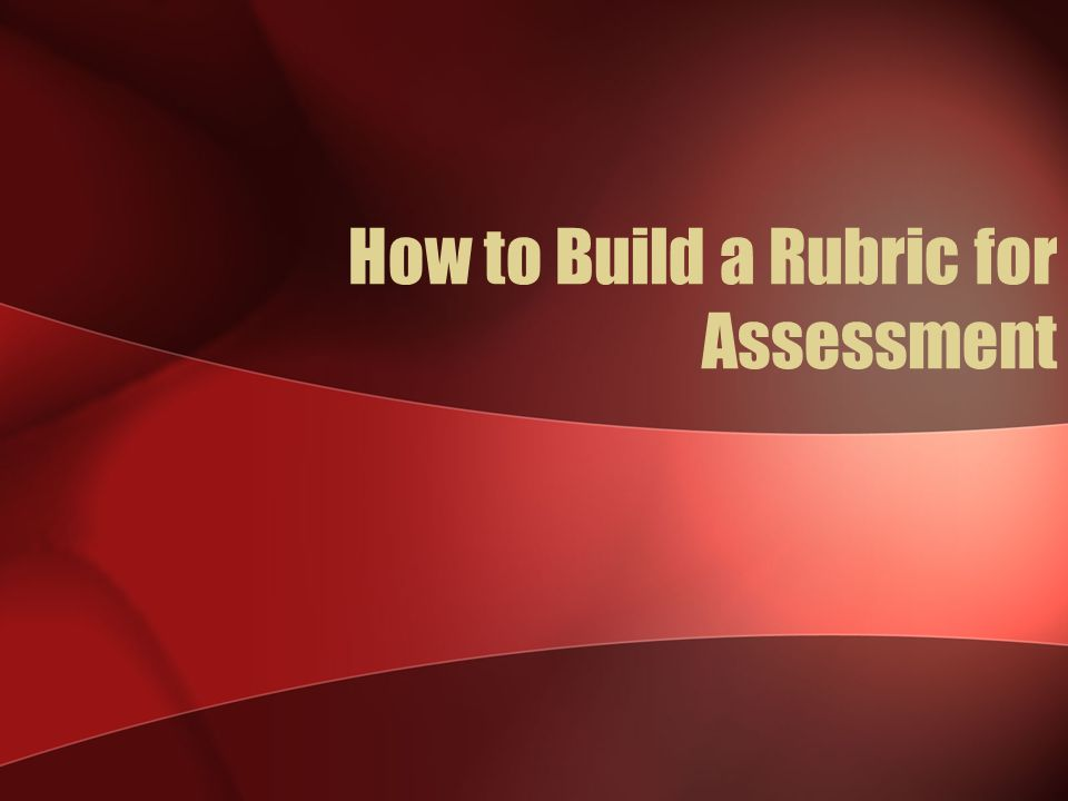 How to Build a Rubric for Assessment