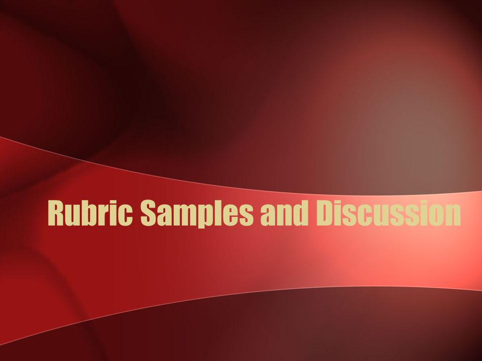 Rubric Samples and Discussion