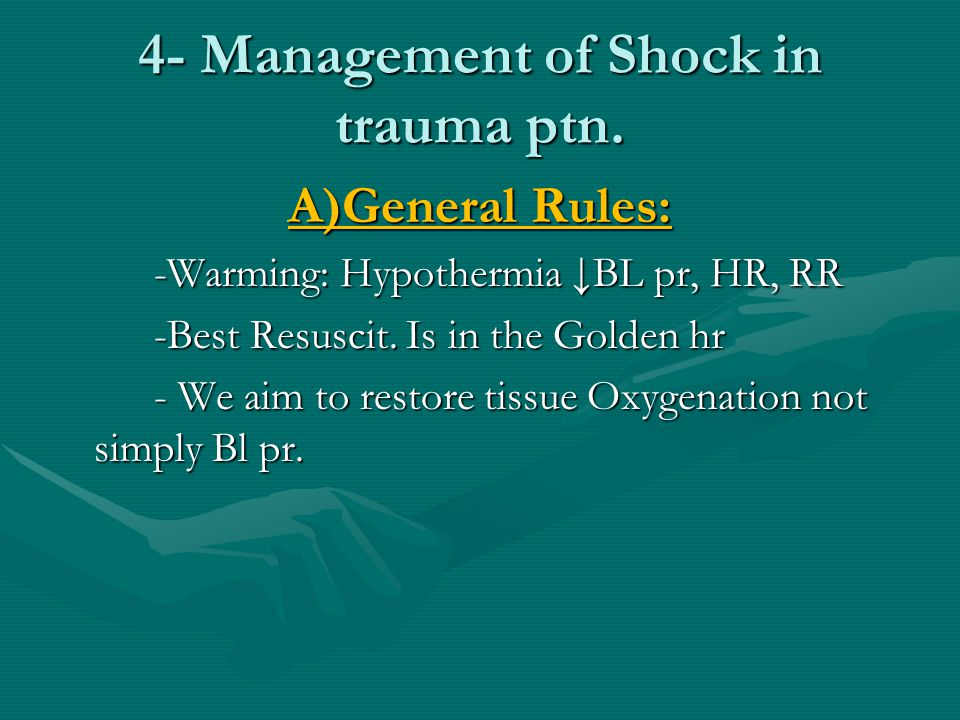 4- Management of Shock in trauma ptn. A)General Rules: -Warming: Hypothermia ↓BL pr, HR, RR -Best Resuscit. Is in the Golden hr - We aim to restore ti