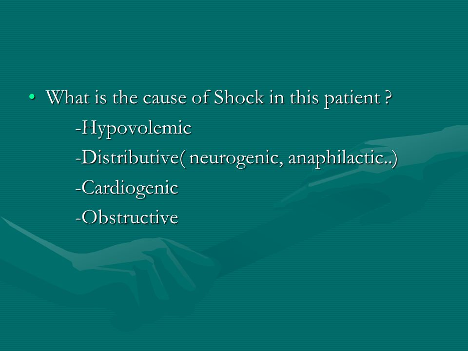 What is the cause of Shock in this patient ?What is the cause of Shock in this patient ?-Hypovolemic -Distributive( neurogenic, anaphilactic..) -Cardi