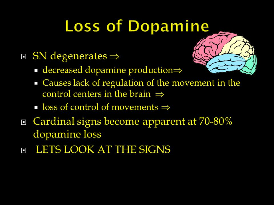  SN degenerates   decreased dopamine production   Causes lack of regulation of the movement in the control centers in the brain   loss of control of movements   Cardinal signs become apparent at 70-80% dopamine loss  LETS LOOK AT THE SIGNS
