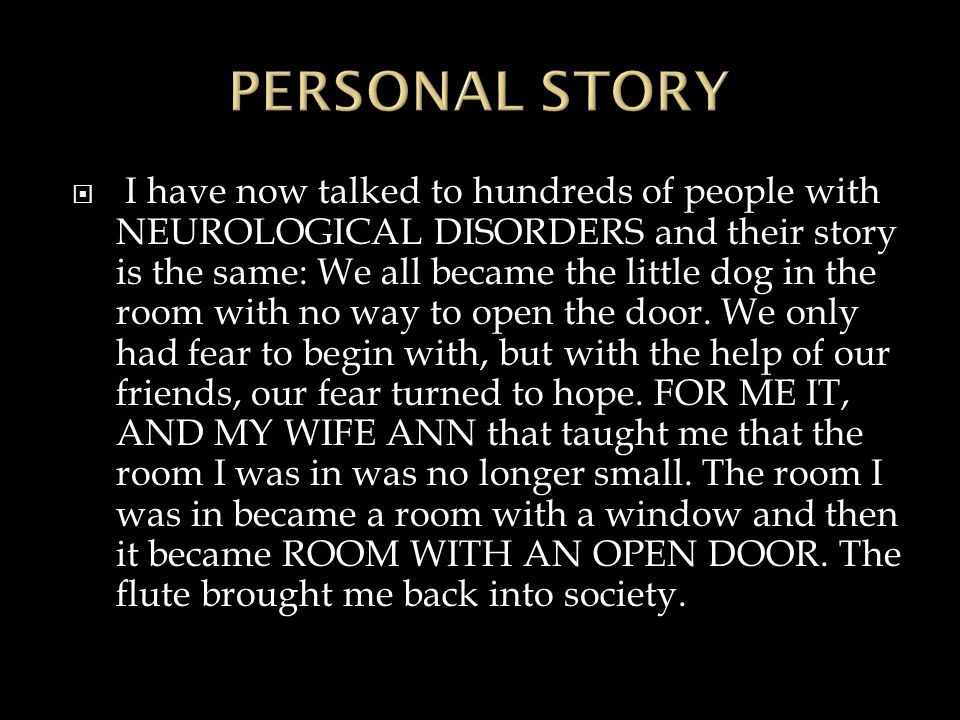  I have now talked to hundreds of people with NEUROLOGICAL DISORDERS and their story is the same: We all became the little dog in the room with no way to open the door.