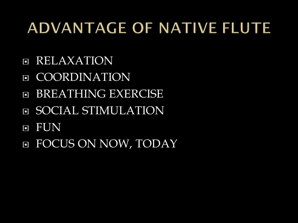  RELAXATION  COORDINATION  BREATHING EXERCISE  SOCIAL STIMULATION  FUN  FOCUS ON NOW, TODAY