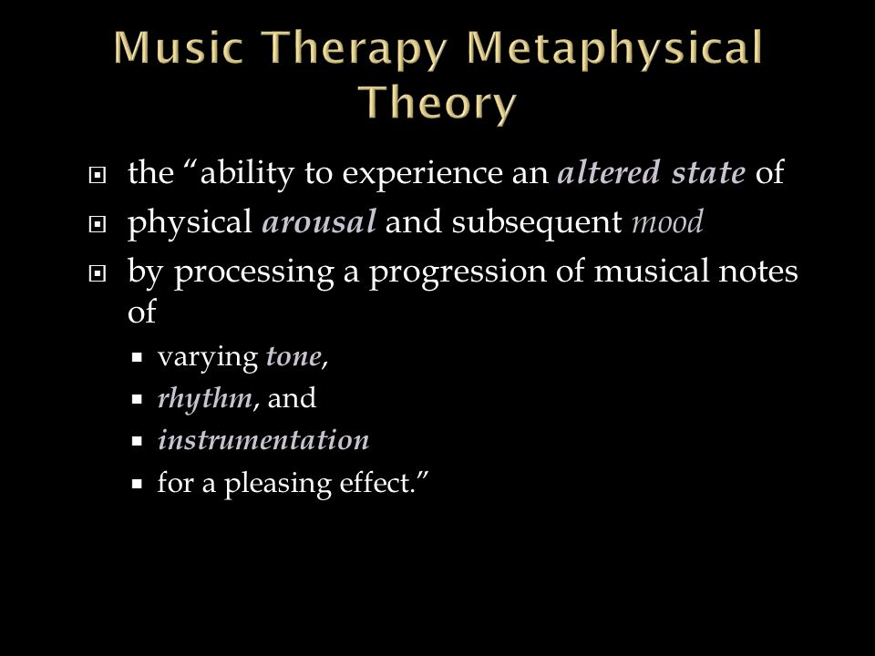  the ability to experience an altered state of  physical arousal and subsequent mood  by processing a progression of musical notes of  varying tone,  rhythm, and  instrumentation  for a pleasing effect.