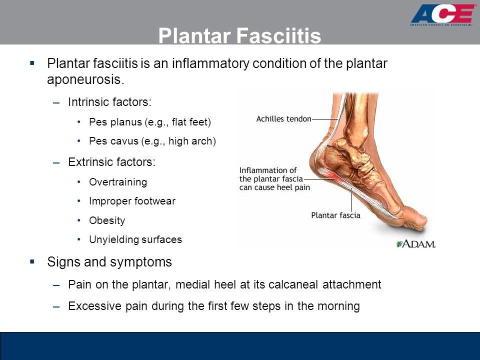 Plantar Fasciitis  Plantar fasciitis is an inflammatory condition of the plantar aponeurosis.