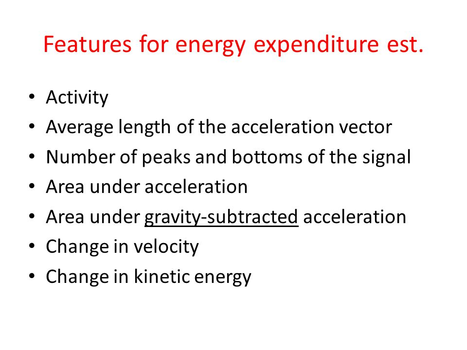 Features for energy expenditure est. Activity Average length of the acceleration vector Number of peaks and bottoms of the signal Area under accelerat