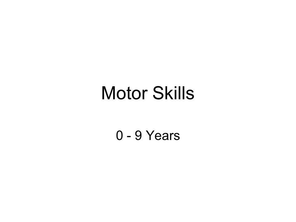 Motor Skills 0 - 9 Years