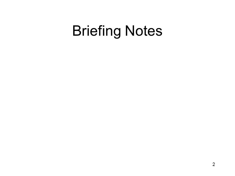 2 Briefing Notes