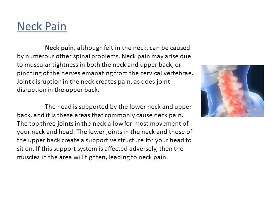 Neck Pain Neck pain, although felt in the neck, can be caused by numerous other spinal problems.