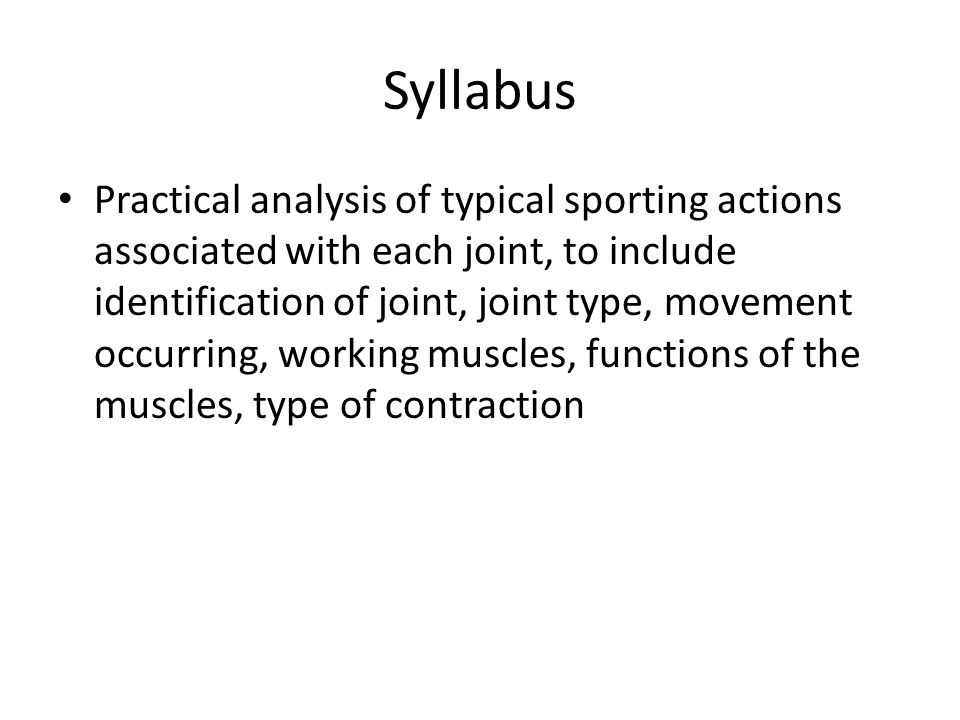 Syllabus Practical analysis of typical sporting actions associated with each joint, to include identification of joint, joint type, movement occurring