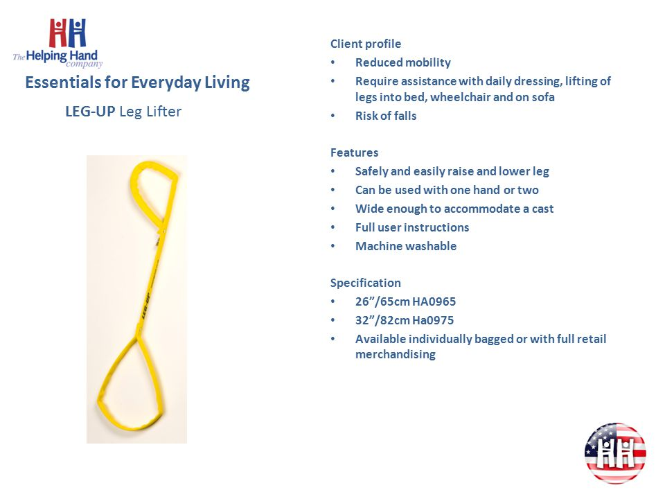 Essentials for Everyday Living Client Profile Requires assistance with getting washed Features Help washing hard to reach areas Comfy Grip handle ensures secure hold, even when hands are wet Easy to bend handle to shape All-over body washing including exfoliator for added body polish Unique design option just for feet Specifications Deluxe bath sponge 25 /62cm HA075010 Exfoliator 25 /62cm HA078010 Toe + Foot cleaner 25 /62cm HA079010 Available individually bagged or with full retail merchandising COMFY GRIP Long Handled Sponge Range